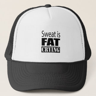 Sweat is fat crying trucker hat