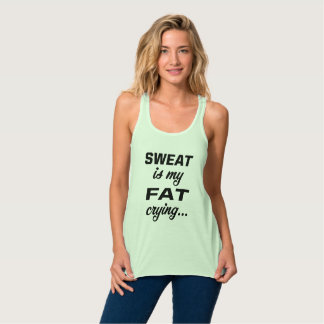 """Sweat is My Fat Crying"" tank"