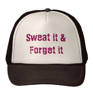 Sweat it & forget it hat