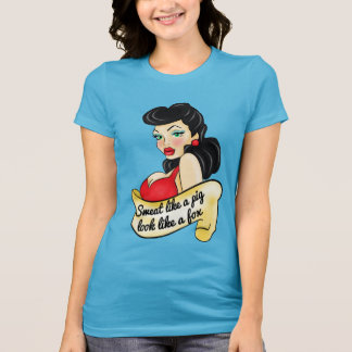 Sweat Like a Pig, Look Like a Fox, Pinup T-Shirt