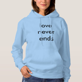 """Sweater shirt with hood """"love to never ends """""""