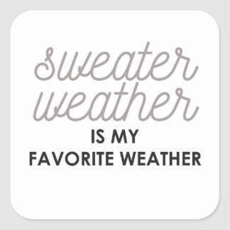 Sweater Weather is my Favorite Weather Square Sticker