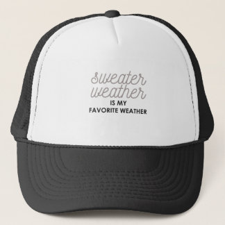 Sweater Weather is my Favorite Weather Trucker Hat