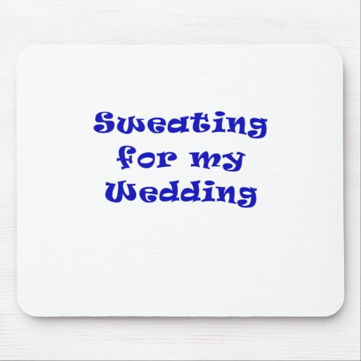 Sweating for my Wedding Mousepads