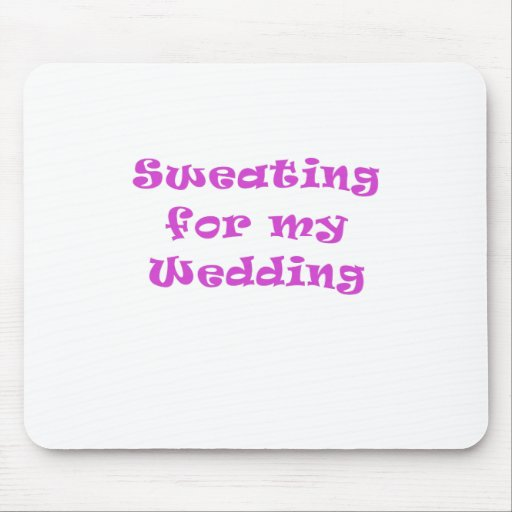Sweating for my Wedding Mousepad