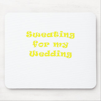Sweating for my Wedding Mouse Pads