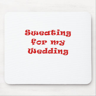 Sweating for my Wedding Mouse Pad