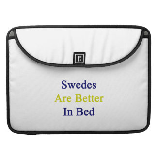 Swedes Are Better In Bed MacBook Pro Sleeves