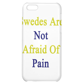 Swedes Are Not Afraid Of Pain iPhone 5C Cases