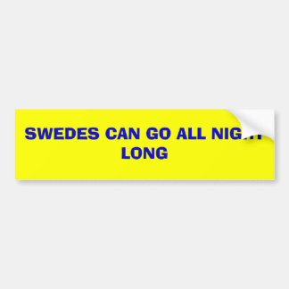SWEDES CAN GO ALL NIGHT LONG BUMPER STICKER