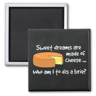 Sweet Dreams are Made of Cheese Magnet