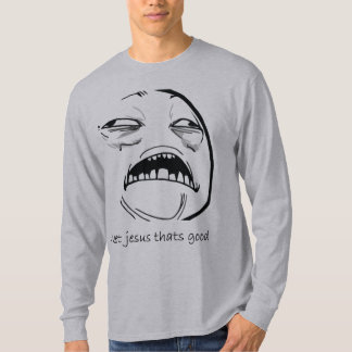Sweet Jesus That's Good (text) T-shirts
