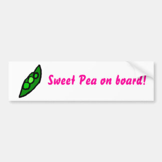Sweet Pea on board! Bumper Stickers
