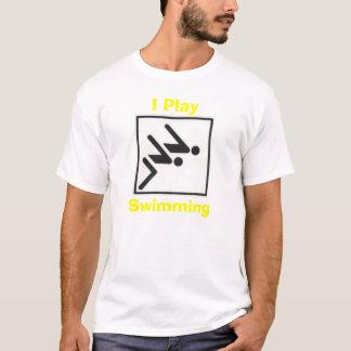 swim, I Play, Swimming T-Shirt
