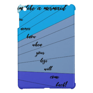 swim like a mermaid you never know when your legs iPad mini covers