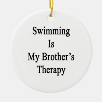 Swimming Is My Brother s Therapy Ornaments