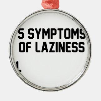 Symptoms of Laziness Metal Ornament