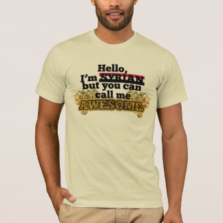 Syrian, but call me Awesome T-Shirt