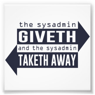 Sysadmin Giveth and Taketh Away Photo Print