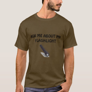 T3 lge, ASK ME ABOUT MY FLASHLIGHT T-Shirt