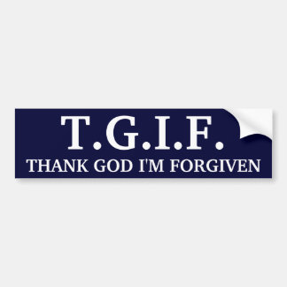 T.G.I.F., THANK GOD I'M FORGIVEN BUMPER STICKER