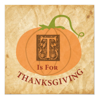 "T is for Thanksgiving 5.25"" Square Invitation Card"