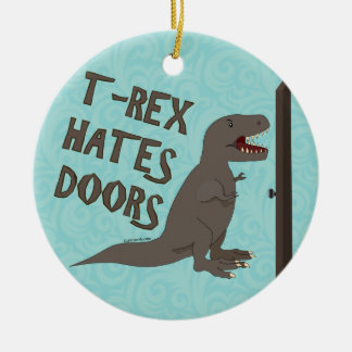 T-Rex Hates Doors Ceramic Ornament