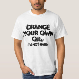 "T-SHIRT, ""CHANGE YOUR OWN OIL. It's not hard."" T-Shirt"