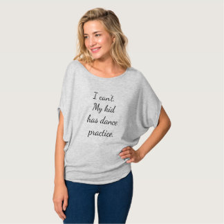 T-shirt I can't my kid has dance practice