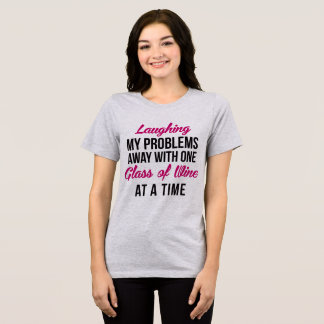 T-Shirt Laughing My Problems Away With Wine