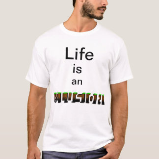 t-shirt (Life IS an illusion)