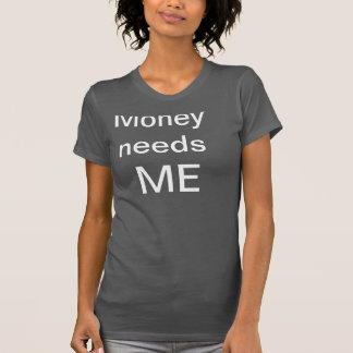 T - Shirt Money needs ME