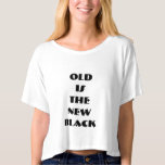 T SHIRT- OLD IS THE NEW BLACK T-Shirt