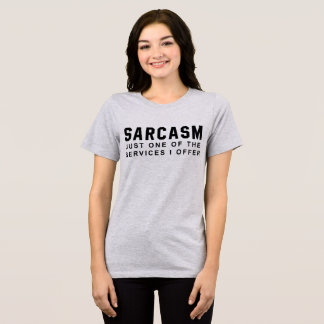 T-Shirt Sarcasm Just One Of The Services I Offer