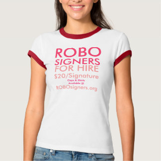 T-Shirt Shirt ROBO SIGNERS FOR HIRE $20/Signature