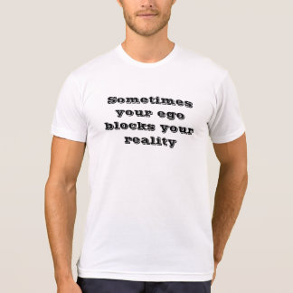 T-shirt / Sometimes your ego blocks your reality