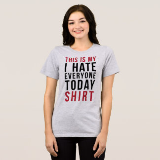 T-Shirt This Is My I Hate Everyone Today Shirt