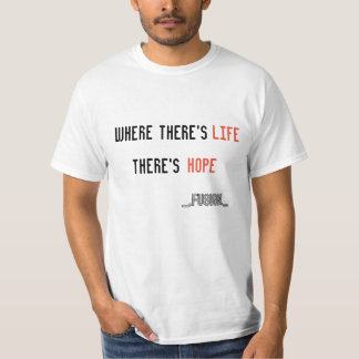 T-Shirt Where There's Life There's Hope