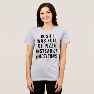 T-shirt Wish I Was Full Of Pizza Instead Emoticons