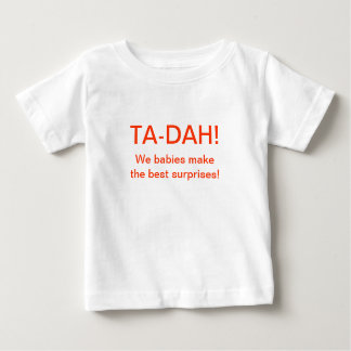 TA-DAH! We babies make the best surprises! Baby T-Shirt
