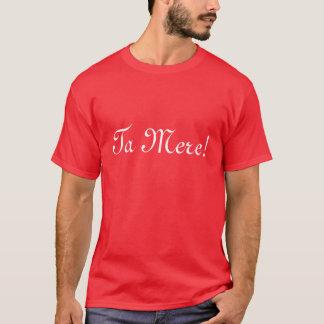 Ta Mere! T-Shirt