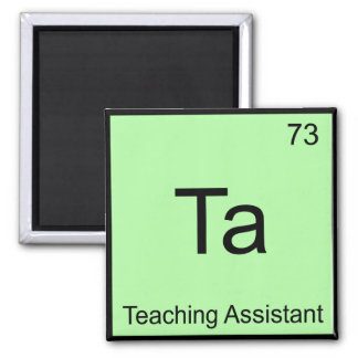 Ta - Teaching Assistant Chemistry Element Symbol T Square Magnet