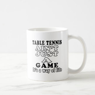 table tennis Ain't Just A Game It's A Way Of Life Coffee Mugs