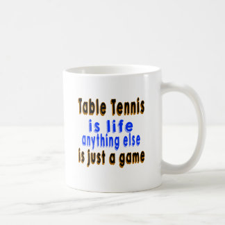 Table Tennis is life anything else is just a game Basic White Mug