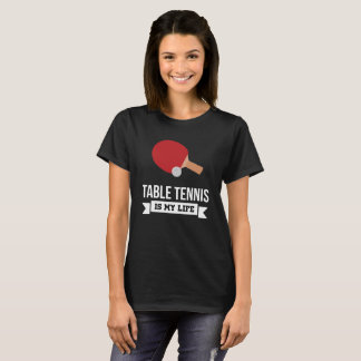 Table Tennis is My Life Indoor Sports Fan T-Shirt