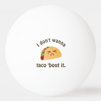 Taco 'Bout It Funny Word Play Food Pun Humor Ping Pong Ball