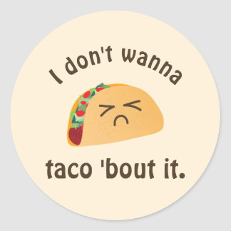 Taco 'Bout It Funny Word Play Food Pun Humor Round Sticker