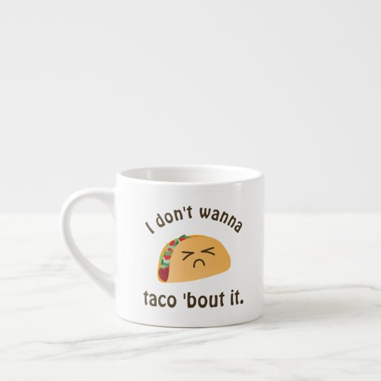 Taco 'Bout It Funny Word Play Food Pun Humour Espresso Cup