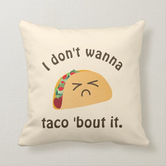 Taco 'Bout It Funny Word Play Food Pun Humour Throw Pillow
