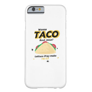 Taco Funny  Wanna Taco Jesus Christian Barely There iPhone 6 Case